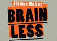 brainless - Jerome Noirez