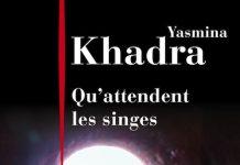 Qu attendent les singes - Yasmina KHADRA
