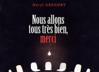 Daryl GREGORY - Nous allons tous tres bien merci