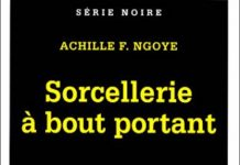 Achille F. NGOYE - Sorcellerie a bout portant