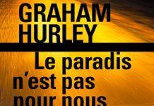 Graham HURLEY - Le paradis n est pas pour nous