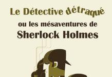 Le Detective detraque ou les mesaventures de Sherlock Holmes