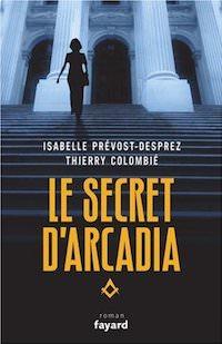 Isabelle PREVOST-DESPREZ et Thierry COLOMBIE - Le Secret Arcadia - Livre 1