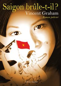 Vincent GRAHAM - Saigon brule-t-il