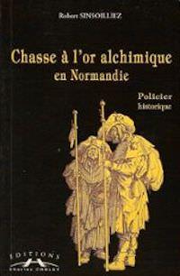 Robert SINSOILLIEZ - Chasse or alchimique en Normandie