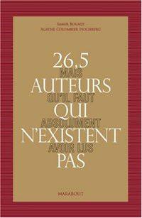 Samir BOUADI et Agathe COLOMBIER-HOCHBERG - 26,5 auteurs qui existent pas mais qu il faut absolument avoir lus