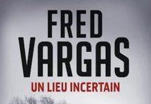 Fred VARGAS : Un lieu incertain