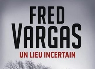 Fred VARGAS : Un lieu incertain