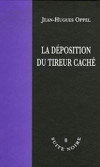 Jean-Hughes OPPEL - La deposition du tireur cache