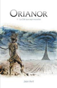 Jean AVRIL - Orianor - Tome 1 - La Cite aux sept murailles