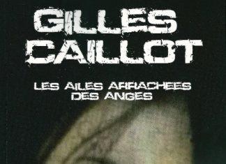 Gilles CAILLOT : Les ailes arrachées des anges
