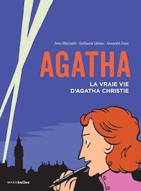 Guillaume LEBEAU et Anne MARTINETTI et Alexandre FRANC - Agatha la vraie vie Agatha Christie