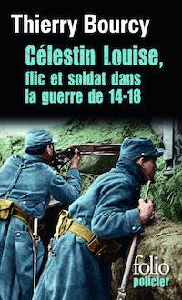 Thierry Bourcy - Celestin Louise flic et soldat dans la guerre de 14-18