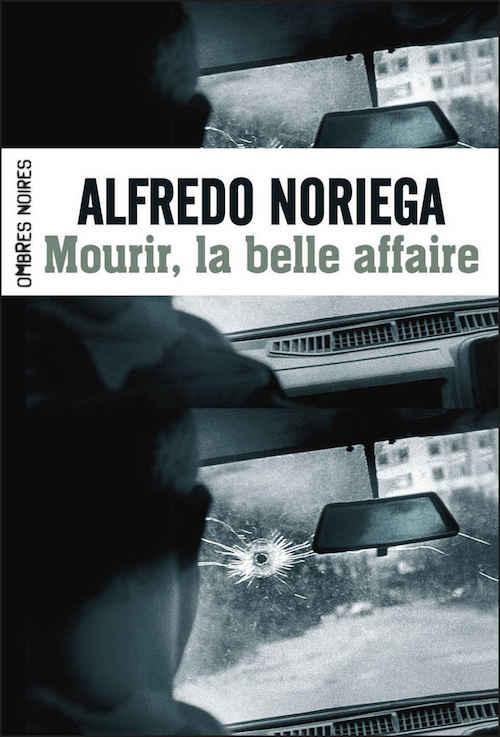 Alfredo NORIEGA - Mourir la belle affaire-