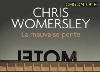 Chris WOMERSLEY : La mauvaise pente