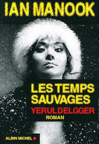 Les temps sauvages - Yeruldelgger - Manook