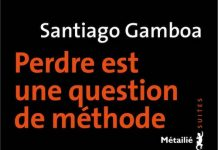 Santiago GAMBOA - Perdre est une question methode-