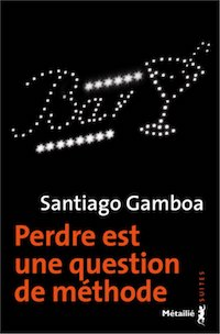 Santiago GAMBOA - Perdre est une question methode