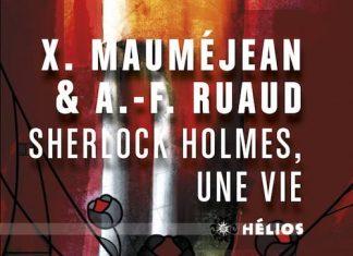 Andre-Francois RUAUD et Xavier MAUMEJEAN - Sherlock Holmes une vie