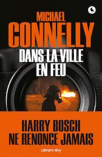 Michael CONNELLY : Enquête de Harry Bosch - Dans la ville en feu