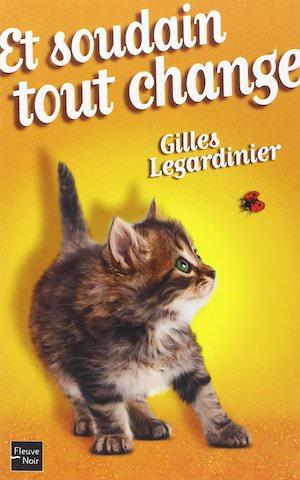Gilles LEGARDINIER - Et soudain tout change-