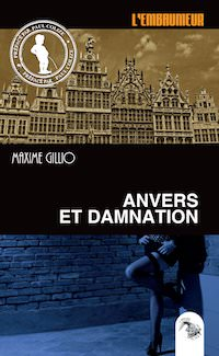 Maxime Gillio - embaumeur - Anvers et damnation