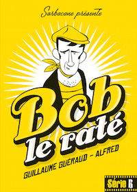 Guillaume GUERAUD et ALFRED : Série B - Bob le raté