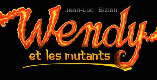 wendy et les mutants - Jean-Luc BIZIEN