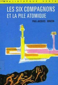 Paul-Jacques Bonzon - Les Six compagnons et la pile atomique