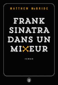 Frank Sinatra dans un mixeur - Mcbride
