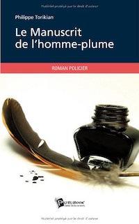Le Manuscrit de l homme-plume - Philippe TORIKIAN