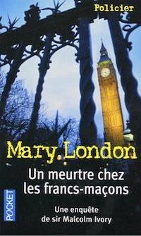 Mary LONDON : Une enquête de Sir Malcolm Ivory - Un meurtre chez les francs-maçons