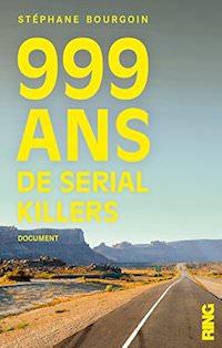 stephane bourgoin-999-ans-de-serial-killers