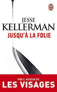 Jusqu a la folie - Jesse KELLERMAN