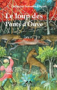 Catherine SEVESTRE-LOQUET : Le loup des ponts d'Ouve
