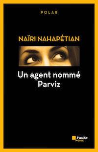 Un agent nomme Parviz - Nairi NAHAPETIAN -