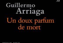 Un doux parfum de mort - Guillermo ARRIAGA