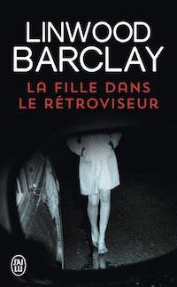 Linwood BARCLAY - La fille dans le retroviseur-poche