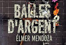 balles d argent - Elmer MENDOZA