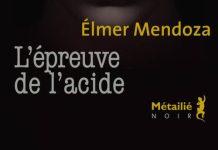 l epreuve de l acide - Elmer Mendoza