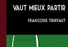 Vaut-mieux-partir - Francoise TRUFFAUT