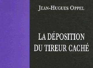La deposition du tireur cache - Jean-Hughes OPPEL