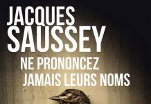jacques-saussey-ne-prononcez-jamais-leurs-noms