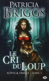 Patricia BRIGGS : Alpha & Omega - 01 - Le cri du loup