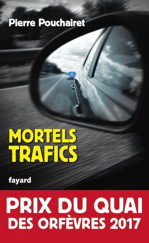 Pierre POUCHAIRET - Mortels trafics - Prix Quai des Orfevres 2017