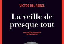 Victor DEL ARBOL -La veille de presque tout