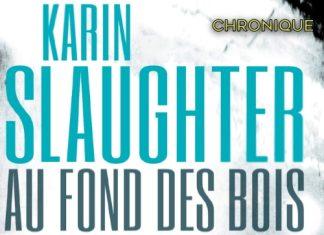 Karin SLAUGHTER : Série Will Trent - 07 - Au fond des bois