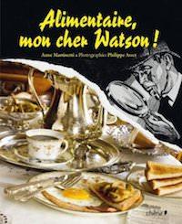 Anne MARTINETTI et Philippe ASSET - Alimentaire mon cher Watson