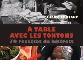 Claire DIXSAUT - a table avec les tontons 70 recettes de bistrots