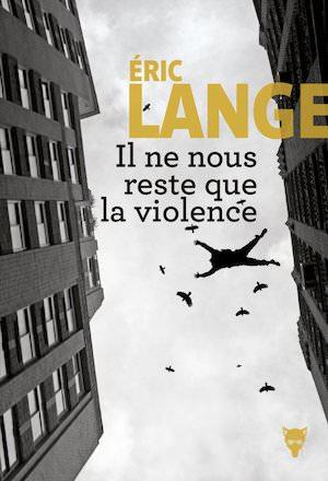 Eric LANGE : Il ne nous reste que la violence